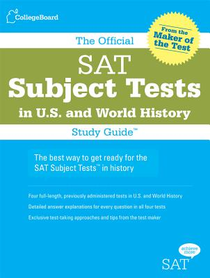 The Official SAT Subject Tests in U.S. History and World History By College Board [Study Guide Edition]